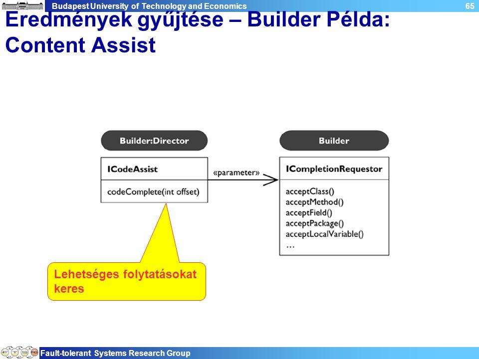 Budapest University of Technology and Economics Fault-tolerant Systems Research Group 65 Eredmények gyűjtése – Builder Példa: Content Assist Lehetsége