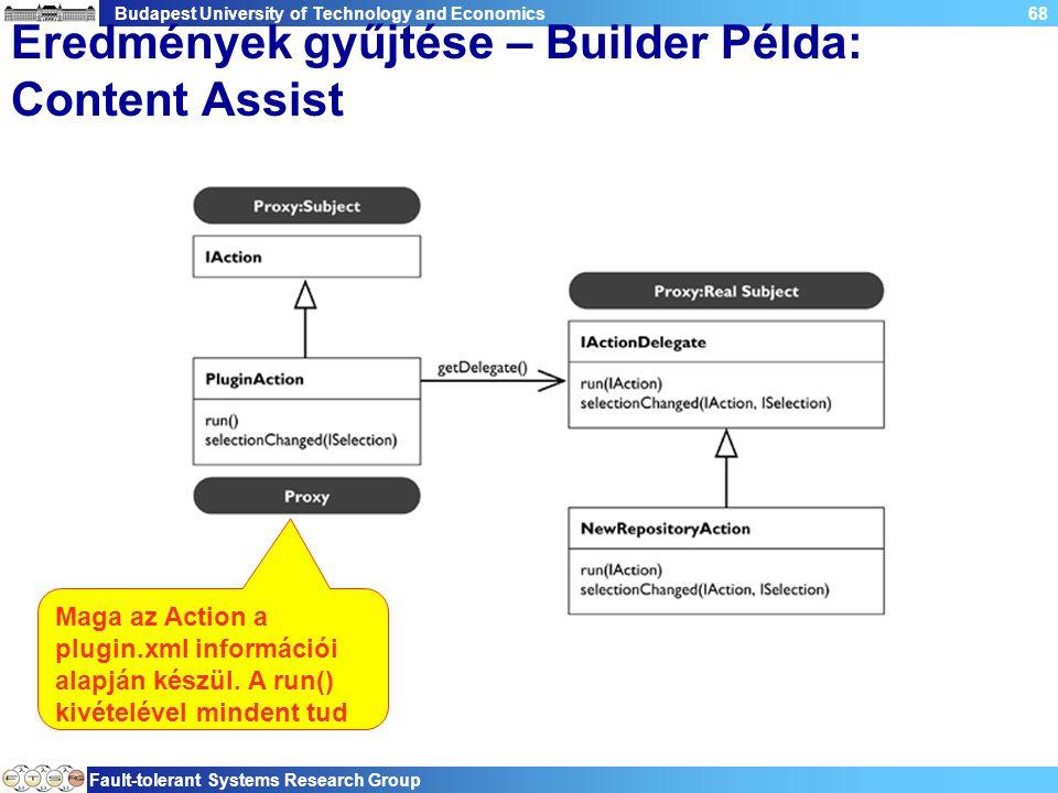 Budapest University of Technology and Economics Fault-tolerant Systems Research Group 68 Eredmények gyűjtése – Builder Példa: Content Assist Maga az Action a plugin.xml információi alapján készül.