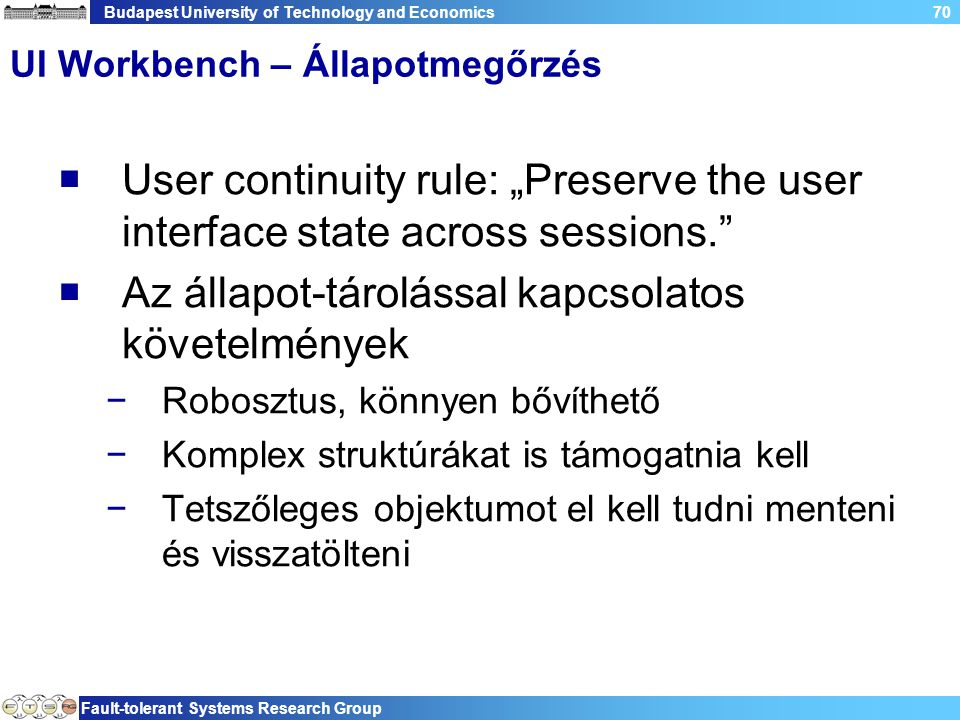 "Budapest University of Technology and Economics Fault-tolerant Systems Research Group 70 UI Workbench – Állapotmegőrzés  User continuity rule: ""Prese"