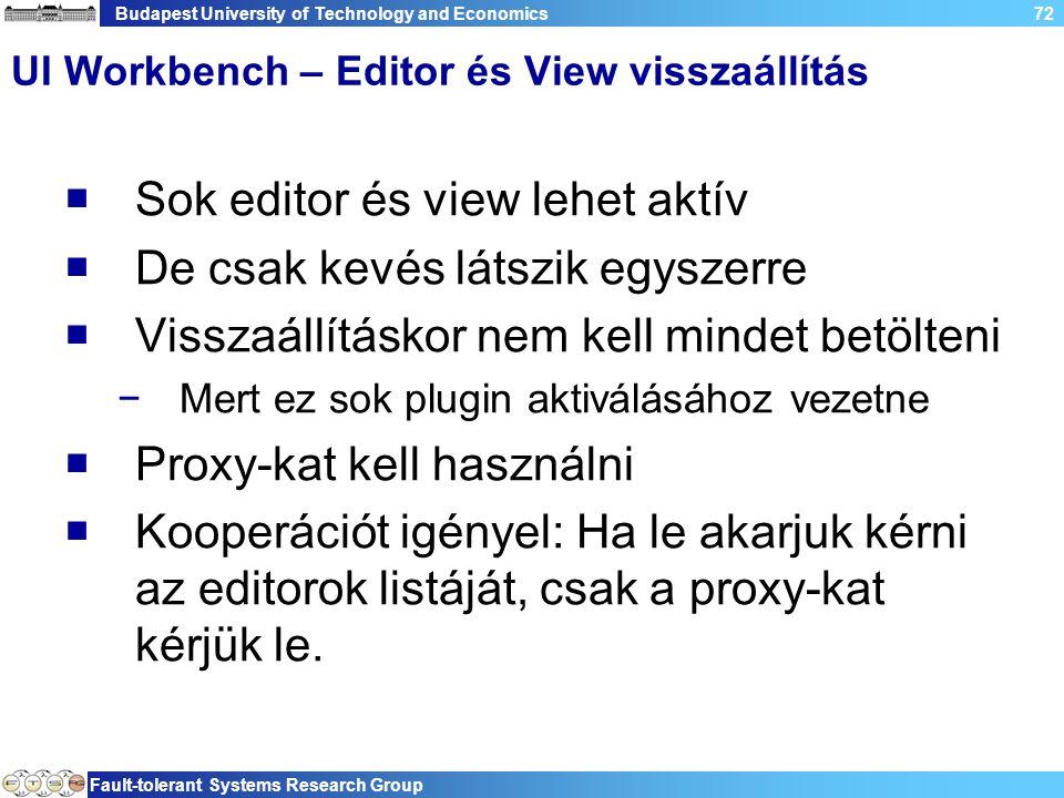 Budapest University of Technology and Economics Fault-tolerant Systems Research Group 72 UI Workbench – Editor és View visszaállítás  Sok editor és v