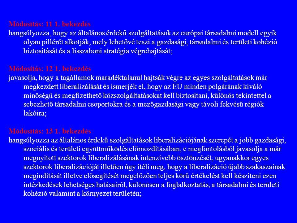 Módosítás: 11 1. bekezdés hangsúlyozza, hogy az általános érdekű szolgáltatások az európai társadalmi modell egyik olyan pillérét alkotják, mely lehet