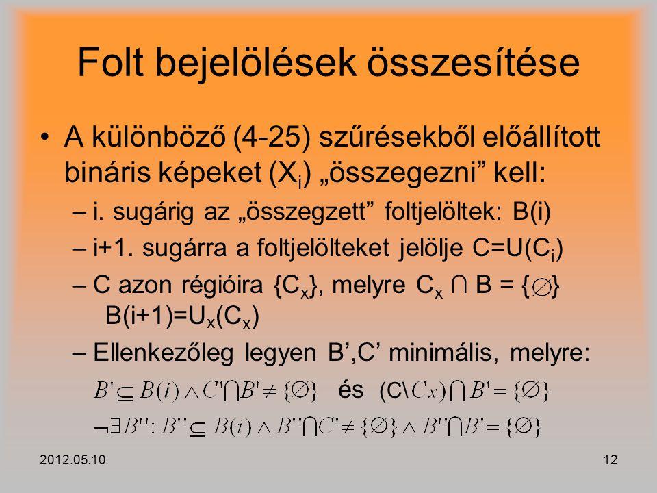 """2012.05.10.12 Folt bejelölések összesítése A különböző (4-25) szűrésekből előállított bináris képeket (X i ) """"összegezni"""" kell: –i. sugárig az """"összeg"""