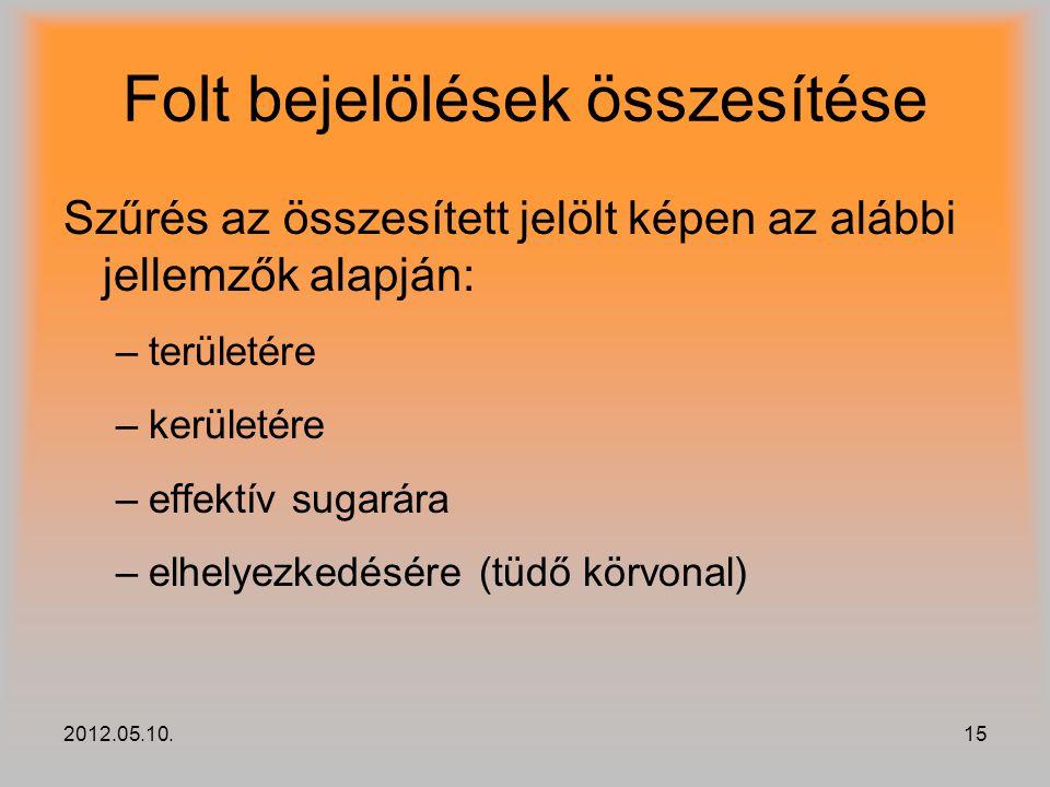 2012.05.10.15 Folt bejelölések összesítése Szűrés az összesített jelölt képen az alábbi jellemzők alapján: –területére –kerületére –effektív sugarára