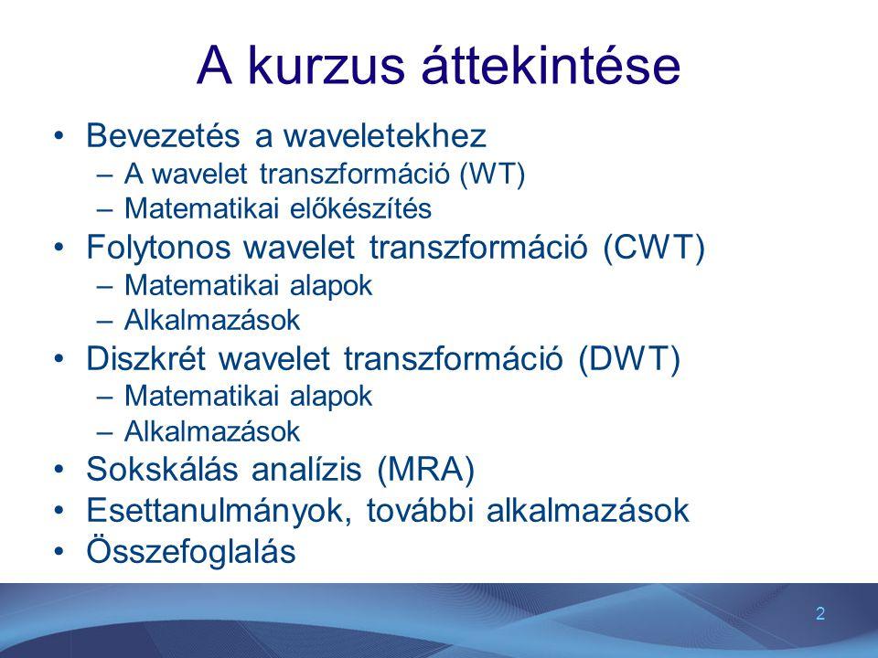 2 A kurzus áttekintése Bevezetés a waveletekhez –A wavelet transzformáció (WT) –Matematikai előkészítés Folytonos wavelet transzformáció (CWT) –Matema