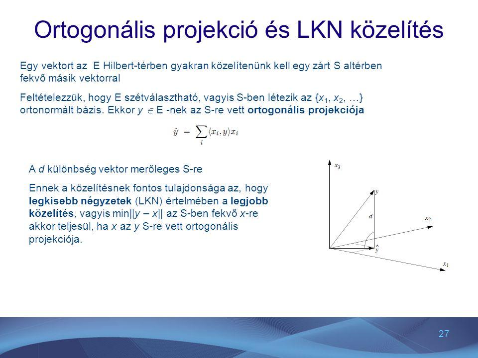 27 Ortogonális projekció és LKN közelítés Egy vektort az E Hilbert-térben gyakran közelítenünk kell egy zárt S altérben fekvő másik vektorral Feltétel