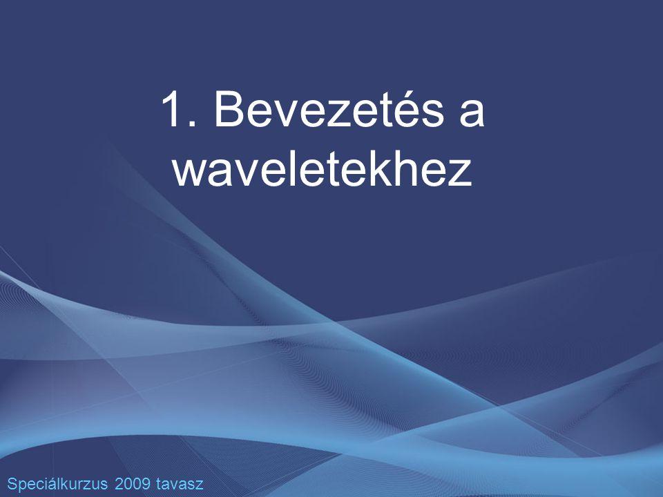 1. Bevezetés a waveletekhez Speciálkurzus 2009 tavasz