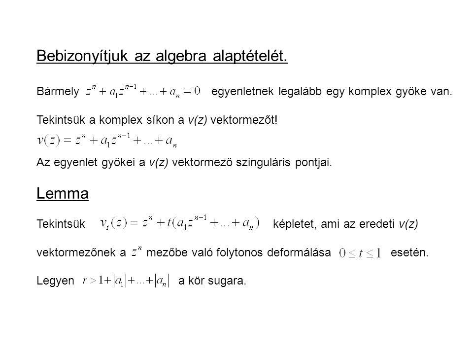 Bebizonyítjuk az algebra alaptételét.Bármely egyenletnek legalább egy komplex gyöke van.