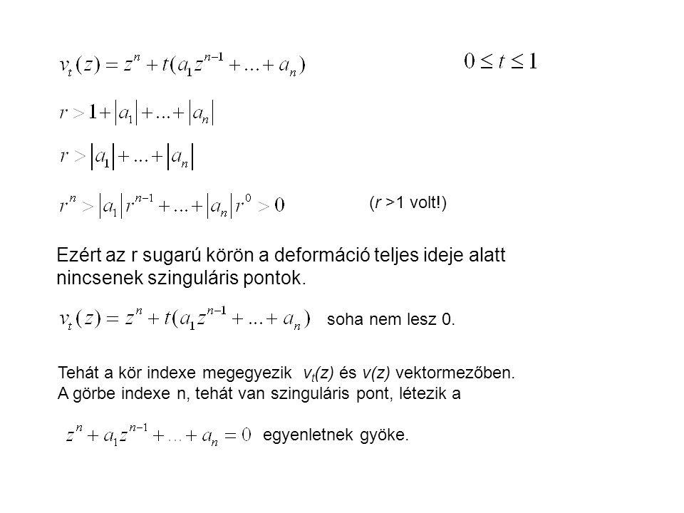 (r >1 volt!) Ezért az r sugarú körön a deformáció teljes ideje alatt nincsenek szinguláris pontok.