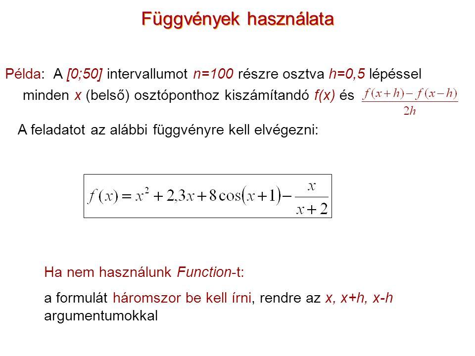 Függvények használata Példa: A [0;50] intervallumot n=100 részre osztva h=0,5 lépéssel minden x (belső) osztóponthoz kiszámítandó f(x) és Ha nem haszn