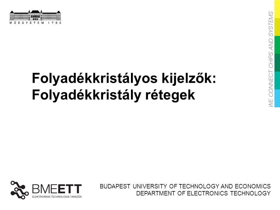 BUDAPEST UNIVERSITY OF TECHNOLOGY AND ECONOMICS DEPARTMENT OF ELECTRONICS TECHNOLOGY Folyadékkristályos kijelzők: Folyadékkristály rétegek Fotonikai e