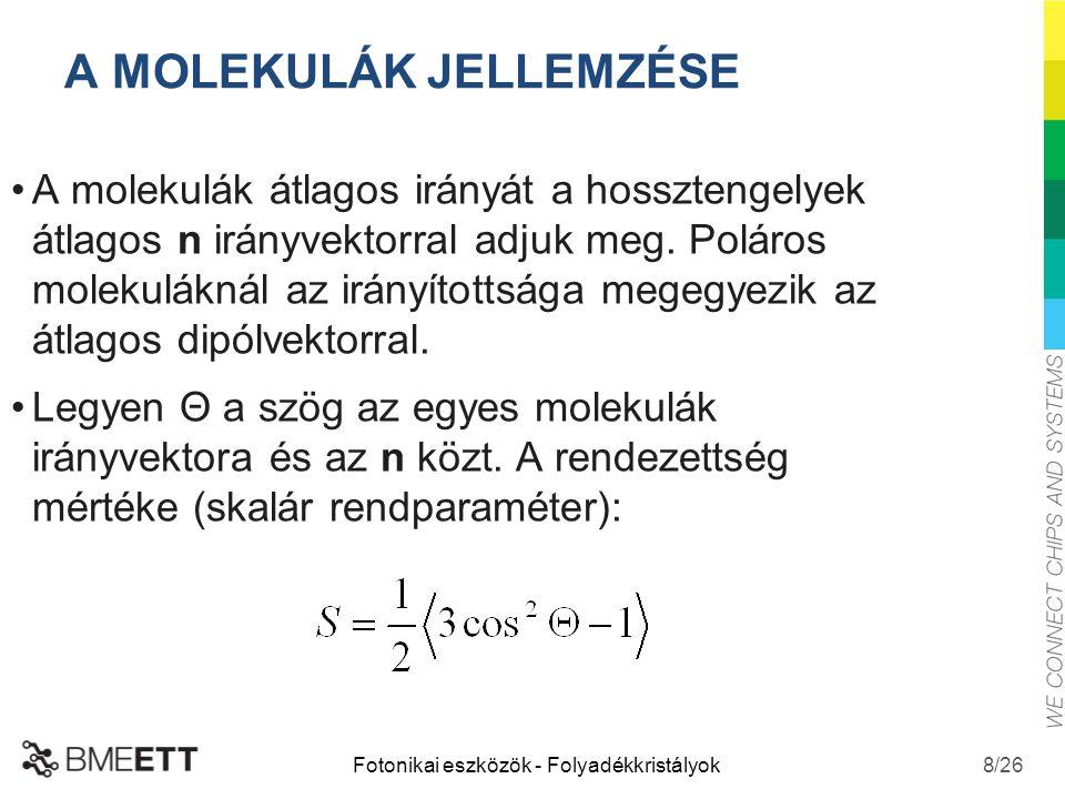 /26 Fotonikai eszközök - Folyadékkristályok A molekulák átlagos irányát a hossztengelyek átlagos n irányvektorral adjuk meg. Poláros molekuláknál az i