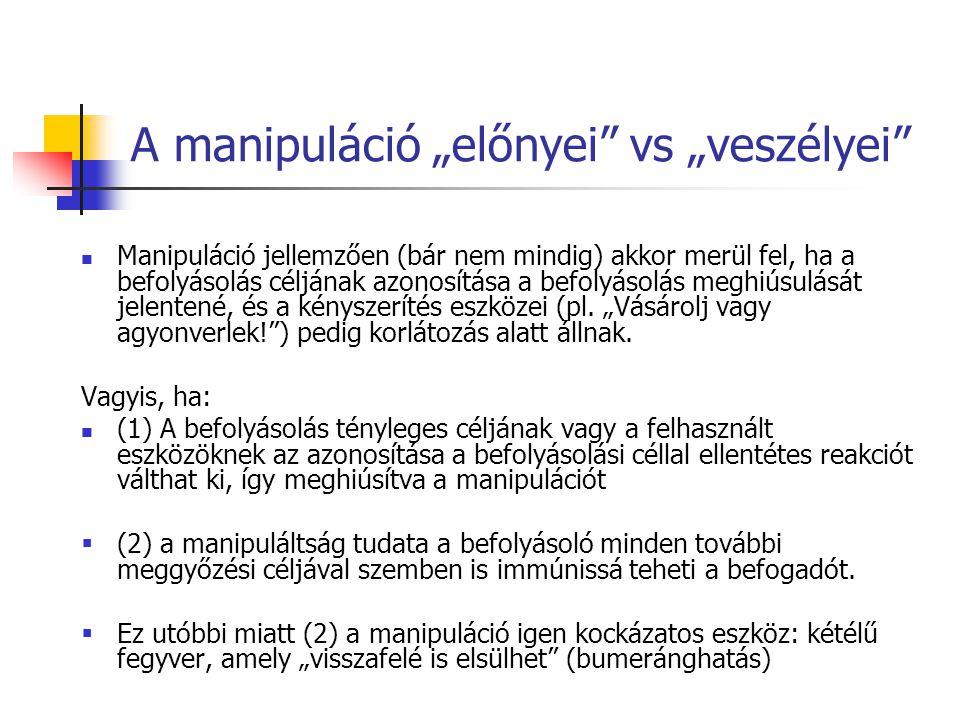 """A manipuláció """"előnyei vs """"veszélyei Manipuláció jellemzően (bár nem mindig) akkor merül fel, ha a befolyásolás céljának azonosítása a befolyásolás meghiúsulását jelentené, és a kényszerítés eszközei (pl."""