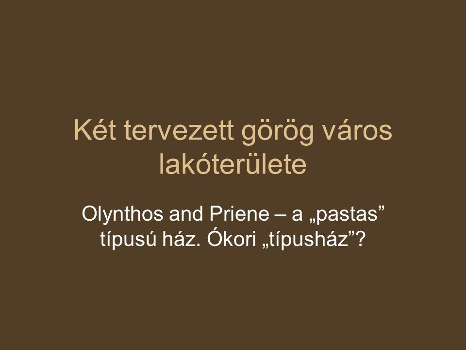 """Két tervezett görög város lakóterülete Olynthos and Priene – a """"pastas típusú ház."""