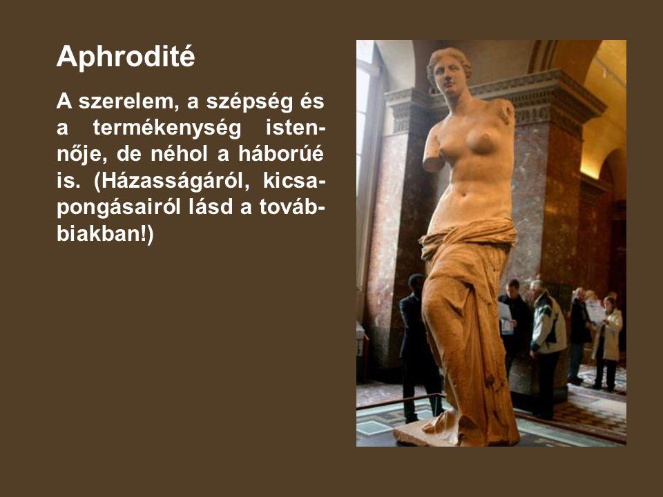 Aphrodité A szerelem, a szépség és a termékenység isten- nője, de néhol a háborúé is.