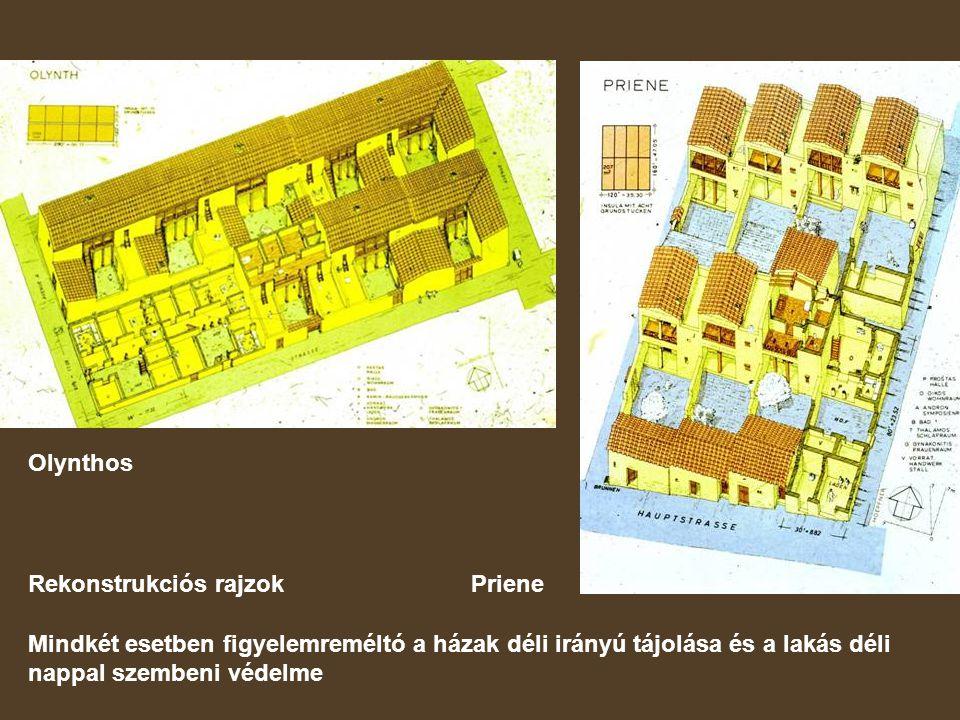 Rekonstrukciós rajzok Priene Olynthos Mindkét esetben figyelemreméltó a házak déli irányú tájolása és a lakás déli nappal szembeni védelme