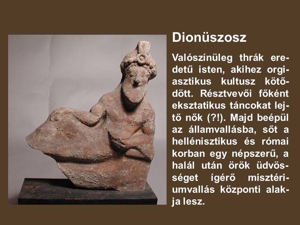 Dionüszosz Valószínüleg thrák ere- detű isten, akihez orgi- asztikus kultusz kötő- dött.
