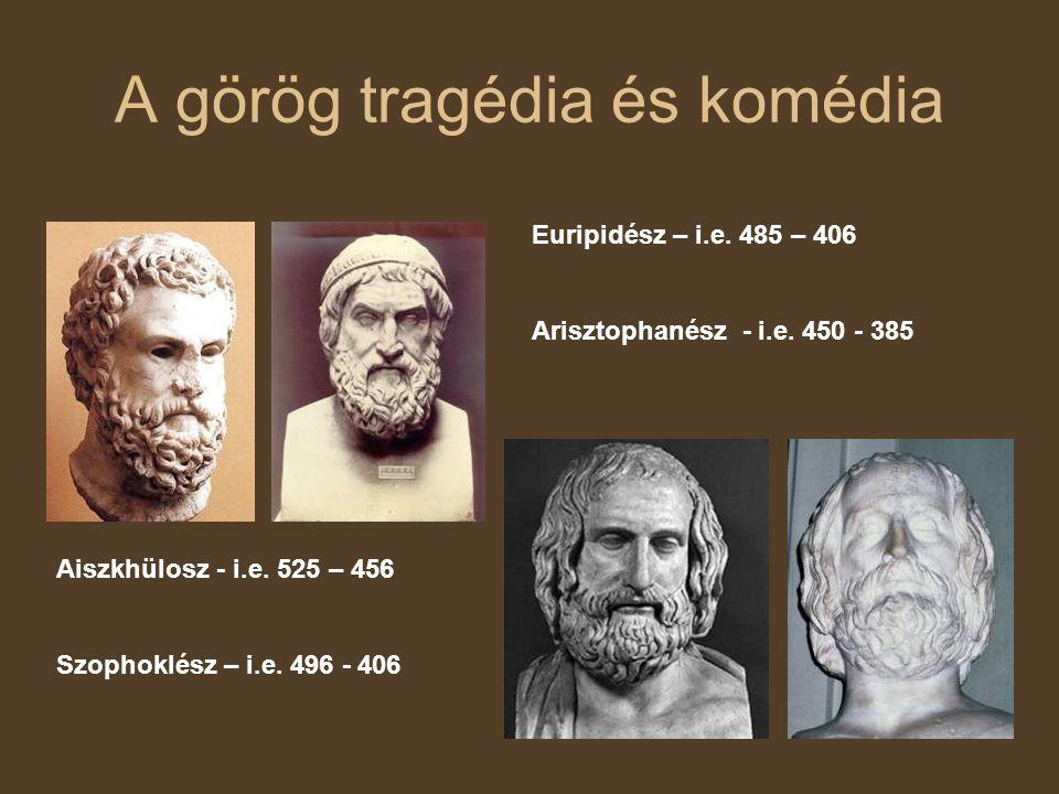 A görög tragédia és komédia Aiszkhülosz - i.e.525 – 456 Szophoklész – i.e.
