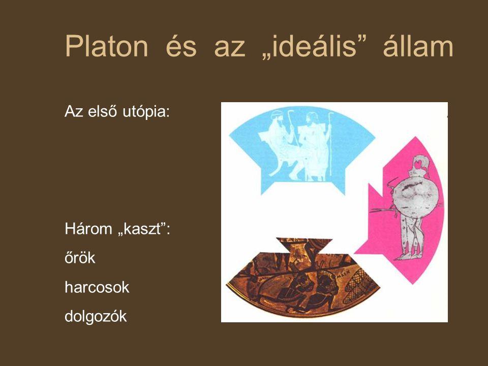 """Platon és az """"ideális állam Az első utópia: Három """"kaszt : őrök harcosok dolgozók"""