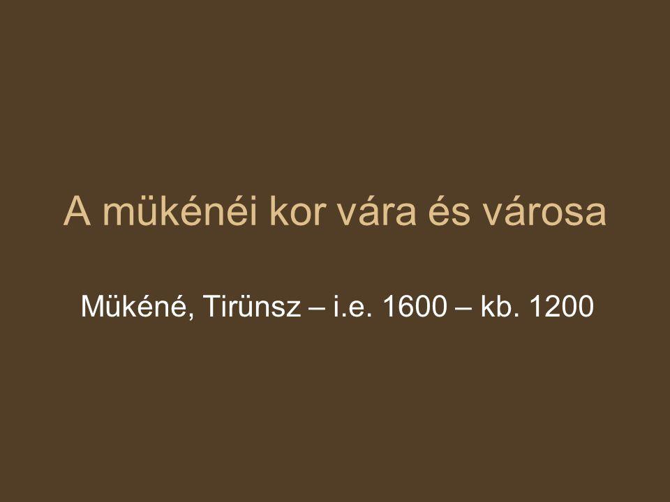 A mükénéi kor vára és városa Mükéné, Tirünsz – i.e. 1600 – kb. 1200