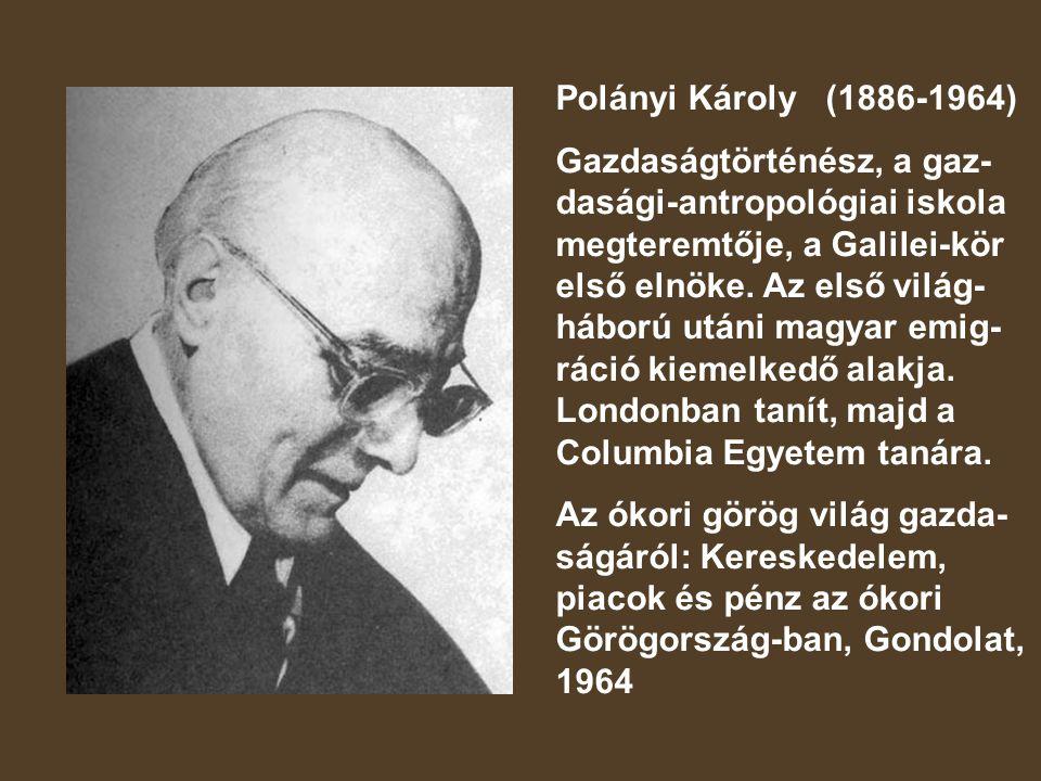 Polányi Károly (1886-1964) Gazdaságtörténész, a gaz- dasági-antropológiai iskola megteremtője, a Galilei-kör első elnöke.