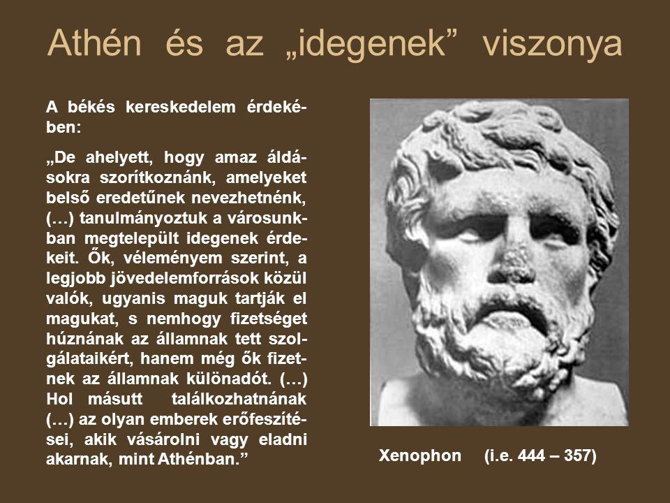 """Athén és az """"idegenek viszonya A békés kereskedelem érdeké- ben: """"De ahelyett, hogy amaz áldá- sokra szorítkoznánk, amelyeket belső eredetűnek nevezhetnénk, (…) tanulmányoztuk a városunk- ban megtelepült idegenek érde- keit."""
