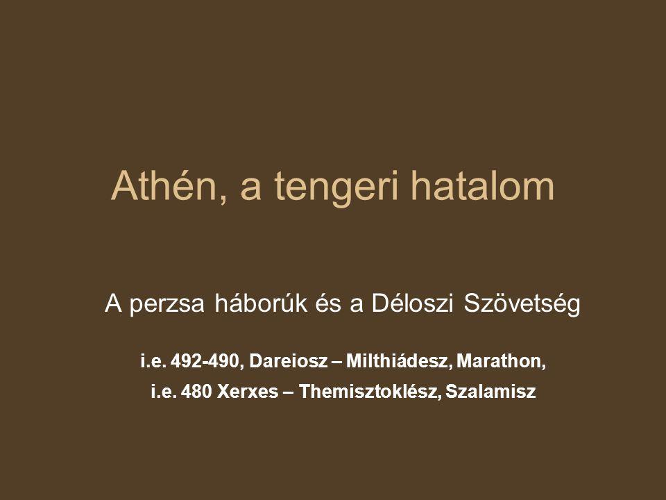 Athén, a tengeri hatalom A perzsa háborúk és a Déloszi Szövetség i.e.