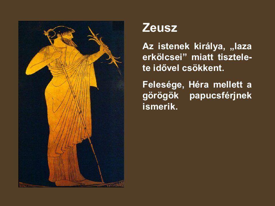 """Zeusz Az istenek királya, """"laza erkölcsei miatt tisztele- te idővel csökkent."""