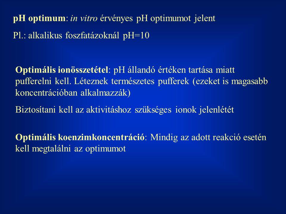 pH optimum: in vitro érvényes pH optimumot jelent Pl.: alkalikus foszfatázoknál pH=10 Optimális ionösszetétel: pH állandó értéken tartása miatt puffer
