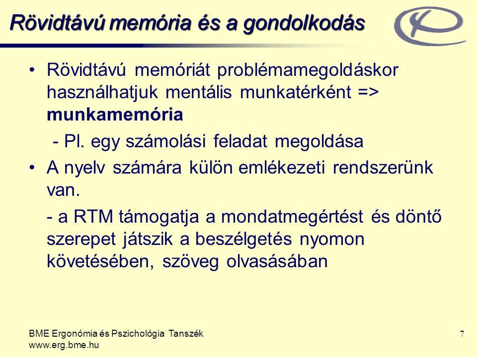 BME Ergonómia és Pszichológia Tanszék www.erg.bme.hu 7 Rövidtávú memória és a gondolkodás Rövidtávú memóriát problémamegoldáskor használhatjuk mentáli