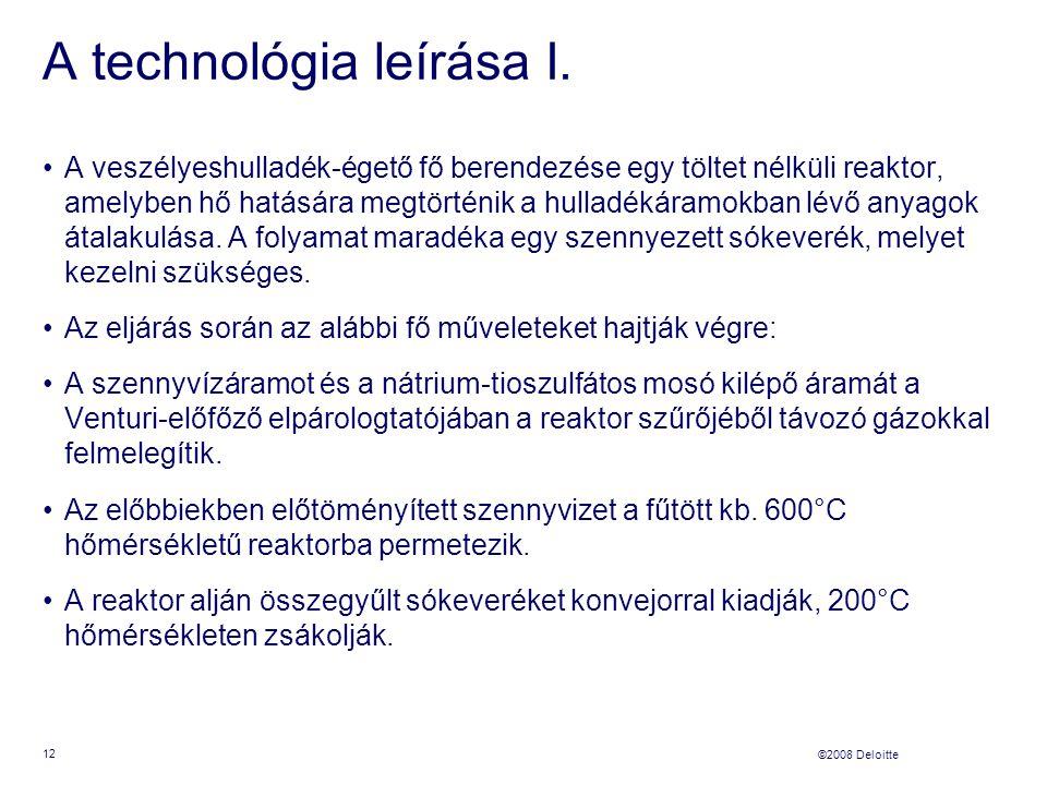 ©2008 Deloitte A technológia leírása I. A veszélyeshulladék-égető fő berendezése egy töltet nélküli reaktor, amelyben hő hatására megtörténik a hullad