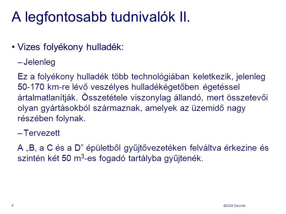 ©2008 Deloitte 17 Levegős védelmi övezet Követelmény: veszélyes hulladékok égetése 10 tonna/nap felett jelentős levegőterhelést okozó tevékenység ) –főszabály: védőtávolság: minimum 500 m, legfeljebb 1000 m –speciális szabály: esetleg 300 m, ha minden feltétel egyébként teljesül –nem lehet az övezeten belül lakóépület Eredmény: a védőtávolság nem teljesül Megoldás: pl.: a lakóépületek megvásárlása – magas költség és bizonytalan kimenet Kockázat mértéke: Magas