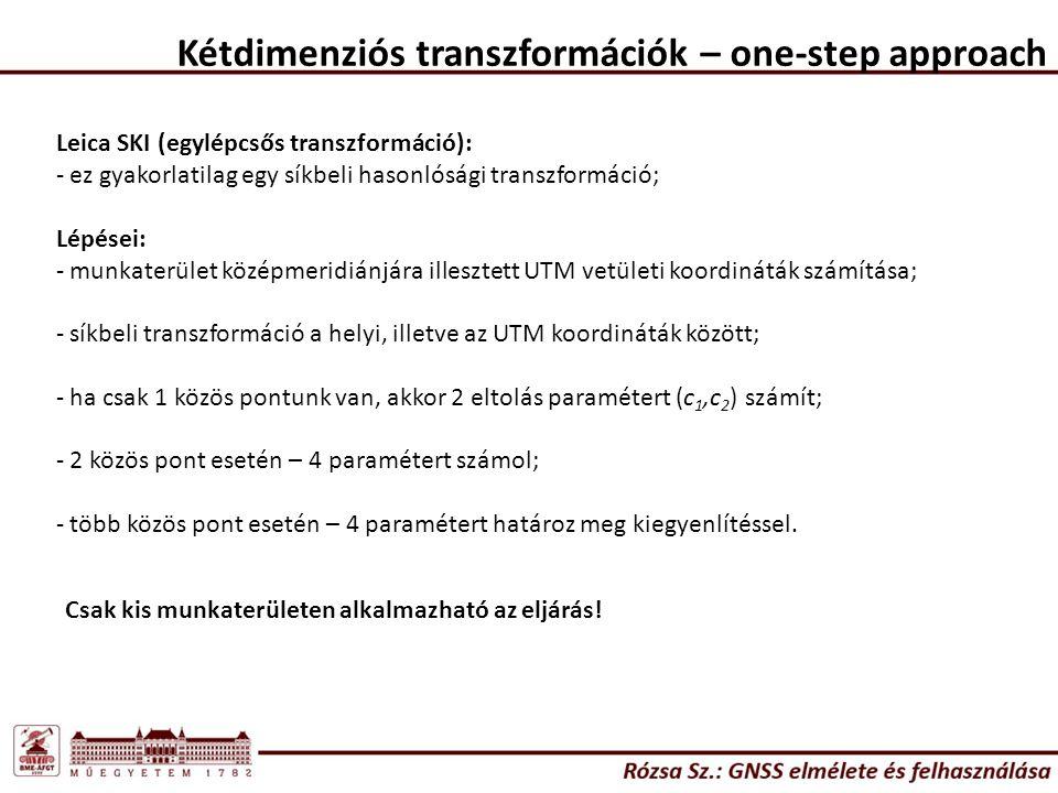 Kétdimenziós transzformációk – one-step approach Leica SKI (egylépcsős transzformáció): - ez gyakorlatilag egy síkbeli hasonlósági transzformáció; Lép