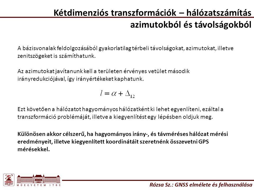 Kétdimenziós transzformációk – hálózatszámítás azimutokból és távolságokból A bázisvonalak feldolgozásából gyakorlatilag térbeli távolságokat, azimuto