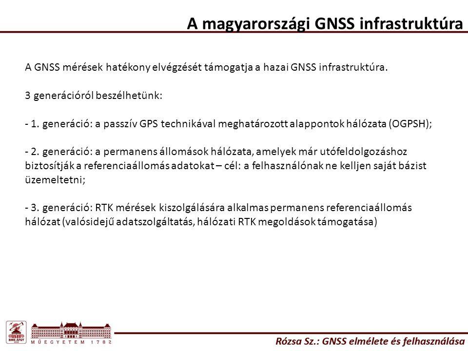 A magyarországi GNSS infrastruktúra A GNSS mérések hatékony elvégzését támogatja a hazai GNSS infrastruktúra. 3 generációról beszélhetünk: - 1. generá