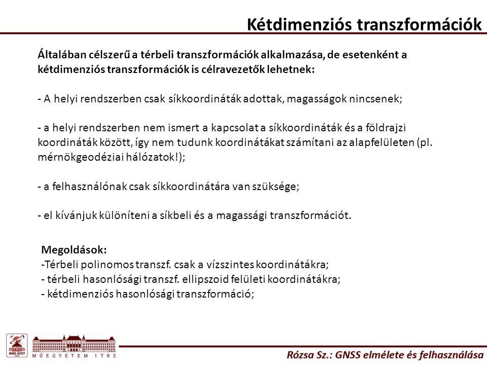 Kétdimenziós transzformációk Általában célszerű a térbeli transzformációk alkalmazása, de esetenként a kétdimenziós transzformációk is célravezetők le