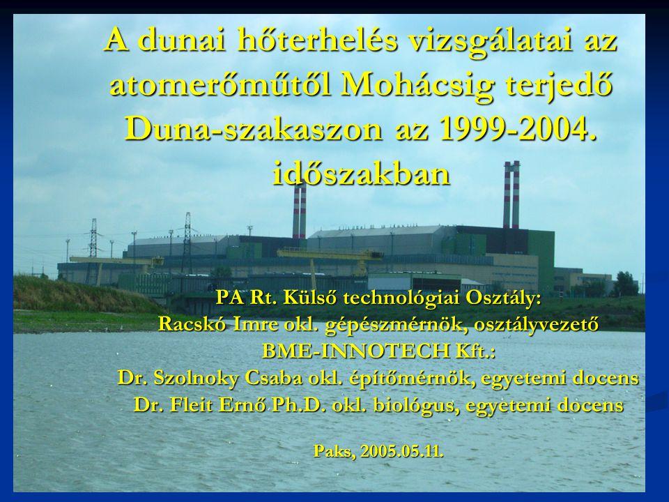 A dunai hőterhelés vizsgálatai az atomerőműtől Mohácsig terjedő Duna-szakaszon az 1999-2004. időszakban PA Rt. Külső technológiai Osztály: Racskó Imre
