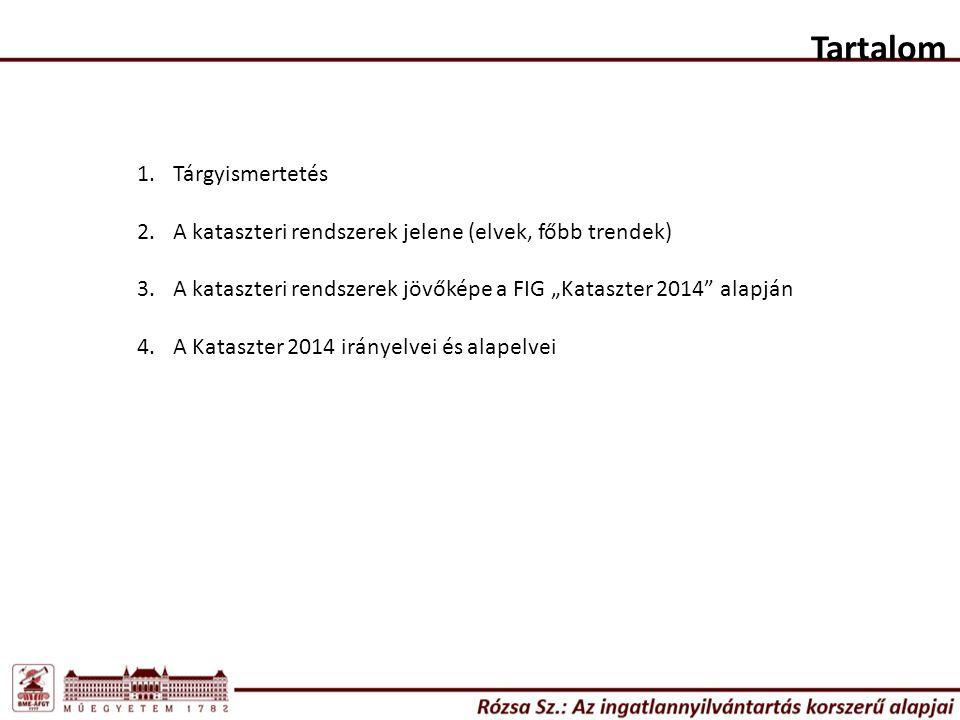 """1.Tárgyismertetés 2.A kataszteri rendszerek jelene (elvek, főbb trendek) 3.A kataszteri rendszerek jövőképe a FIG """"Kataszter 2014 alapján 4.A Kataszter 2014 irányelvei és alapelvei Tartalom"""