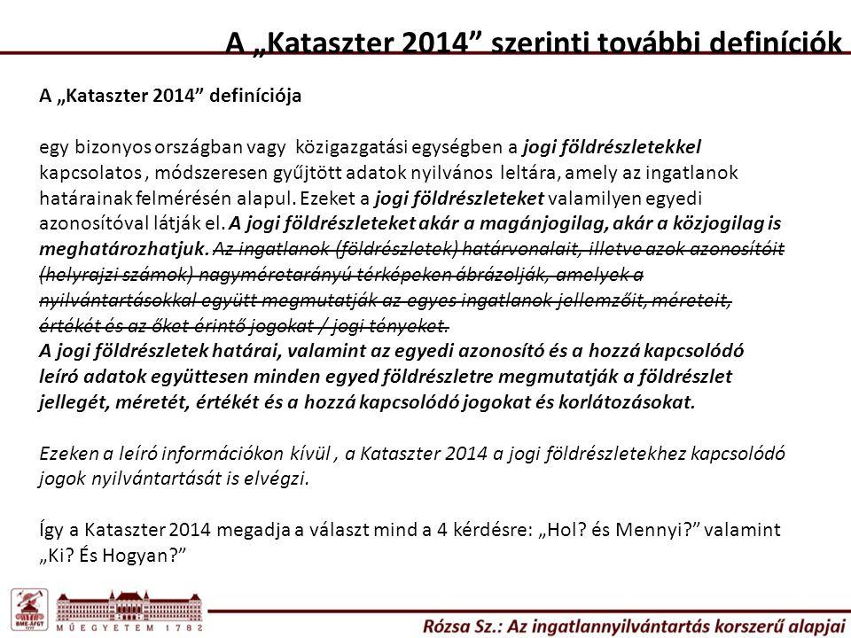 """A """"Kataszter 2014 szerinti további definíciók A """"Kataszter 2014 definíciója egy bizonyos országban vagy közigazgatási egységben a jogi földrészletekkel kapcsolatos, módszeresen gyűjtött adatok nyilvános leltára, amely az ingatlanok határainak felmérésén alapul."""