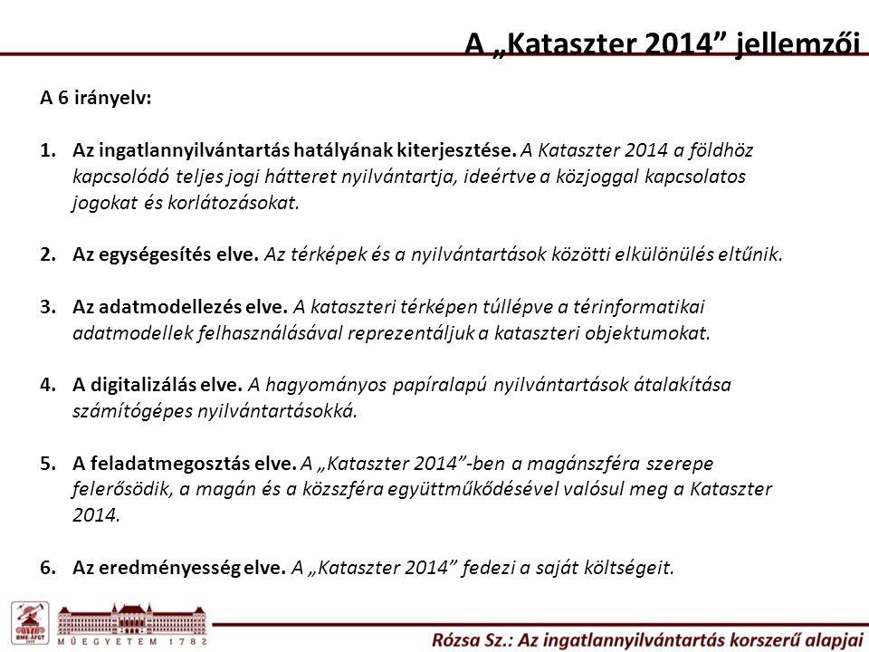 """A """"Kataszter 2014 jellemzői A 6 irányelv: 1.Az ingatlannyilvántartás hatályának kiterjesztése."""