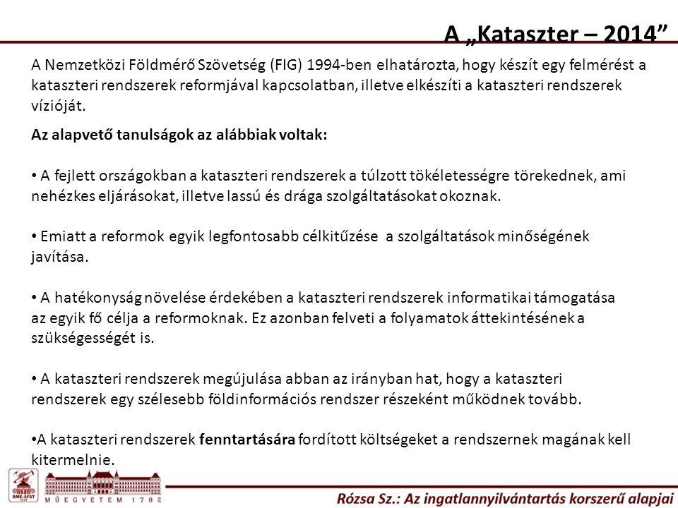 """A """"Kataszter – 2014 A Nemzetközi Földmérő Szövetség (FIG) 1994-ben elhatározta, hogy készít egy felmérést a kataszteri rendszerek reformjával kapcsolatban, illetve elkészíti a kataszteri rendszerek vízióját."""