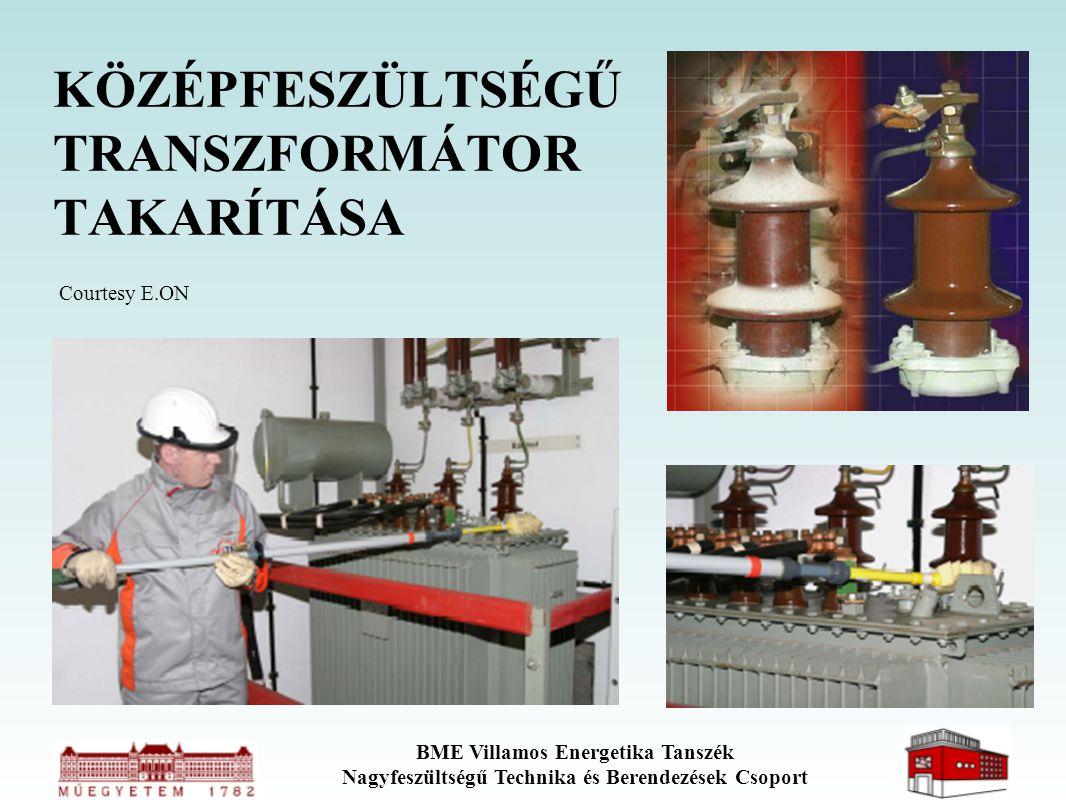 BME Villamos Energetika Tanszék Nagyfeszültségű Technika és Berendezések Csoport KÖZÉPFESZÜLTSÉGŰ TRANSZFORMÁTOR TAKARÍTÁSA Courtesy E.ON