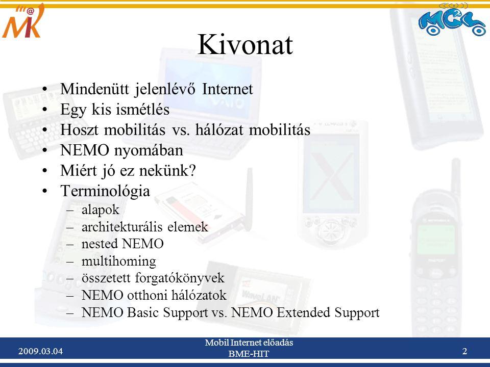 2009.03.04 Mobil Internet előadás BME-HIT 33 Otthoni link (Home Link): az otthoni ügynök (HA) interfészéhez tartozó link, melyen az otthoni prefix (Home Prefix) van beállítva.