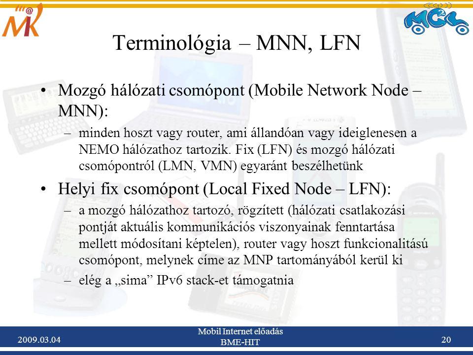 2009.03.04 Mobil Internet előadás BME-HIT 20 Mozgó hálózati csomópont (Mobile Network Node – MNN): –minden hoszt vagy router, ami állandóan vagy ideiglenesen a NEMO hálózathoz tartozik.