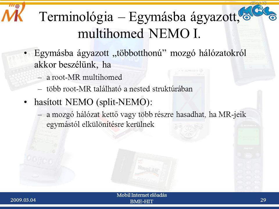 """2009.03.04 Mobil Internet előadás BME-HIT 29 Egymásba ágyazott """"többotthonú mozgó hálózatokról akkor beszélünk, ha –a root-MR multihomed –több root-MR található a nested struktúrában hasított NEMO (split-NEMO): –a mozgó hálózat kettő vagy több részre hasadhat, ha MR-jeik egymástól elkülönítésre kerülnek Terminológia – Egymásba ágyazott, multihomed NEMO I."""