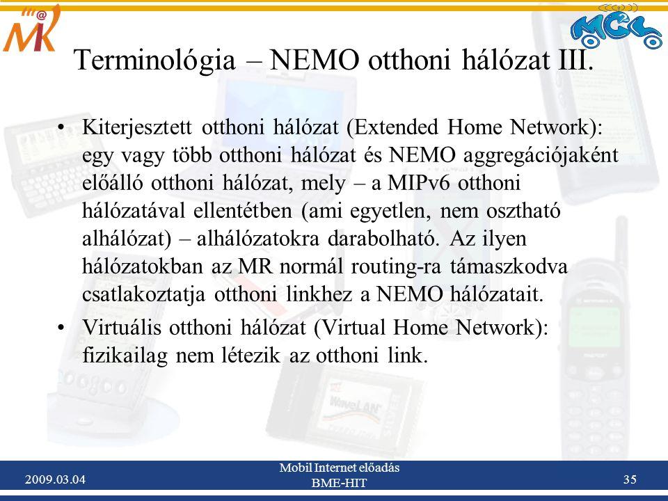 2009.03.04 Mobil Internet előadás BME-HIT 35 Kiterjesztett otthoni hálózat (Extended Home Network): egy vagy több otthoni hálózat és NEMO aggregációjaként előálló otthoni hálózat, mely – a MIPv6 otthoni hálózatával ellentétben (ami egyetlen, nem osztható alhálózat) – alhálózatokra darabolható.
