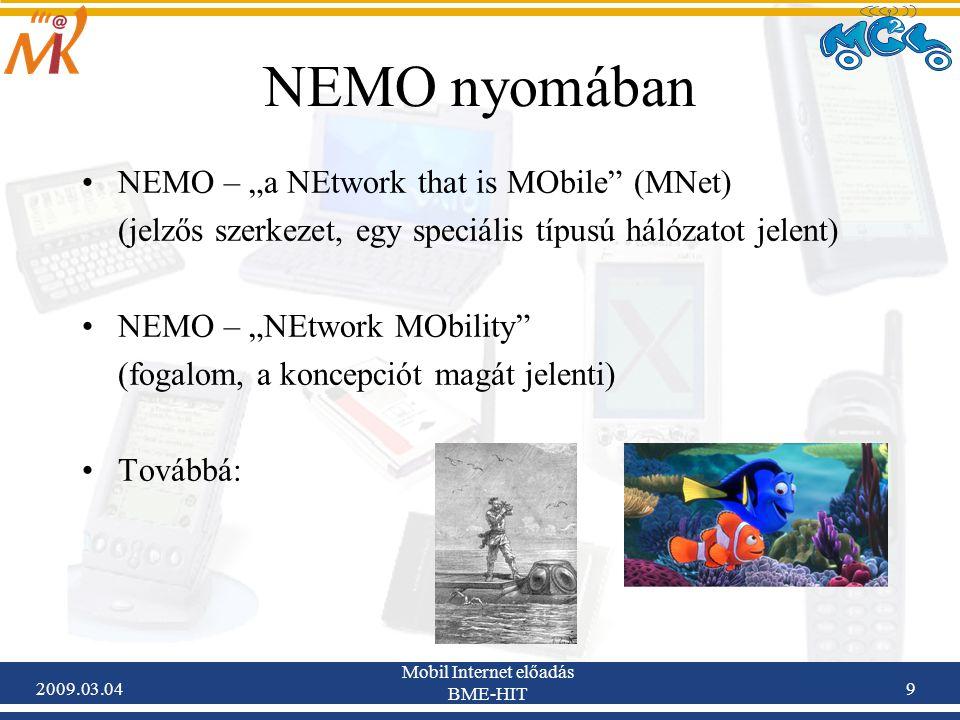 """2009.03.04 Mobil Internet előadás BME-HIT 10 IETF NEMO WG 2000 augusztusában vetették fel először az új WG megalakítását a Mobile IP munkacsoport találkozóján 2 BoF 2002 márciusában és júliusában –BoF (Birds of a Feather): informális workshop, egy adott kérdésben érdekelt szakemberek """"összedugják a fejüket pl."""