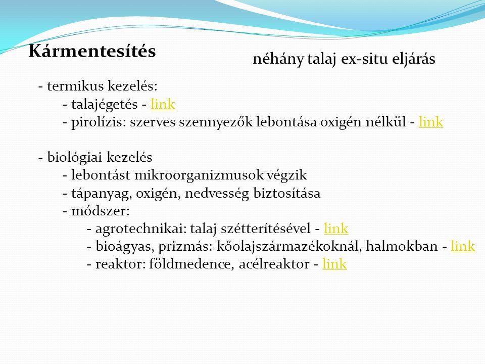 - termikus kezelés: - talajégetés - linklink - pirolízis: szerves szennyezők lebontása oxigén nélkül - linklink - biológiai kezelés - lebontást mikroo