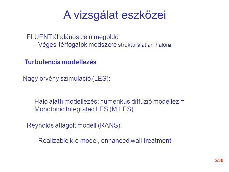5/30 A vizsgálat eszközei Nagy örvény szimuláció (LES): Háló alatti modellezés: numerikus diffúzió modellez = Monotonic Integrated LES (MILES) Reynold