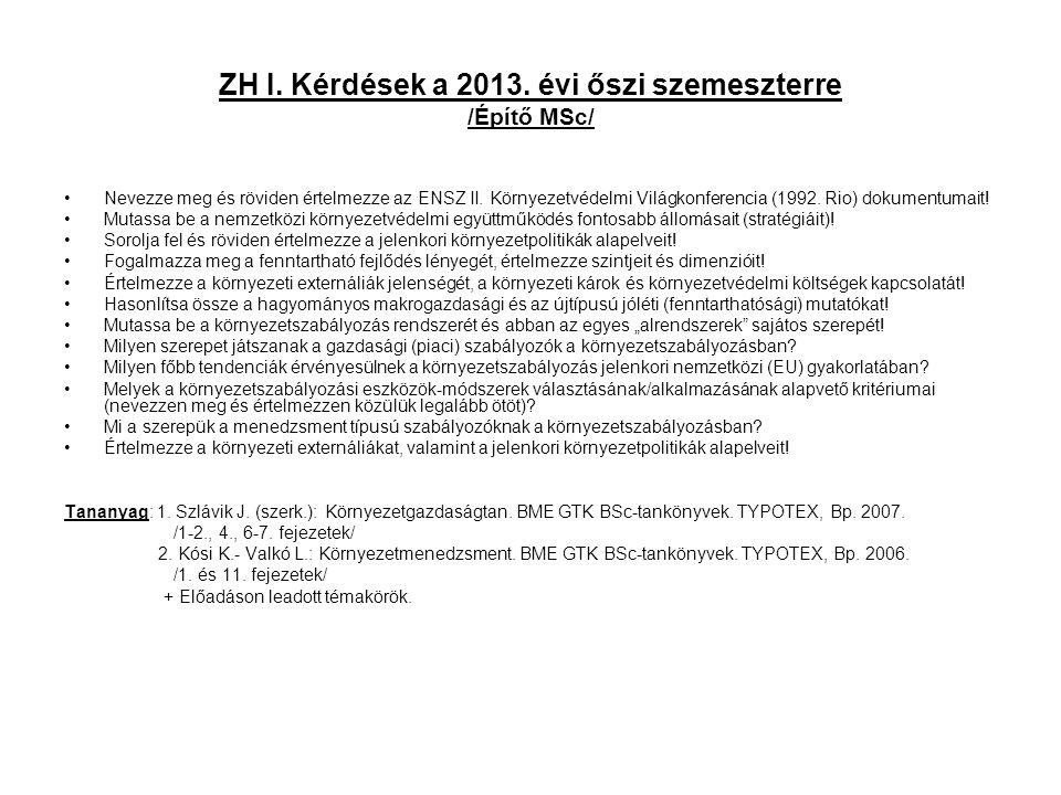 ZH I. Kérdések a 2013. évi őszi szemeszterre /Építő MSc/ Nevezze meg és röviden értelmezze az ENSZ II. Környezetvédelmi Világkonferencia (1992. Rio) d