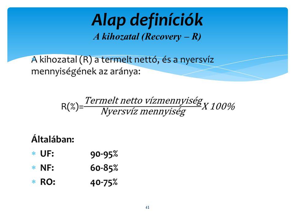 Alap definíciók A kihozatal (Recovery – R) 41 